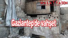 Gaziantep'de vahşet