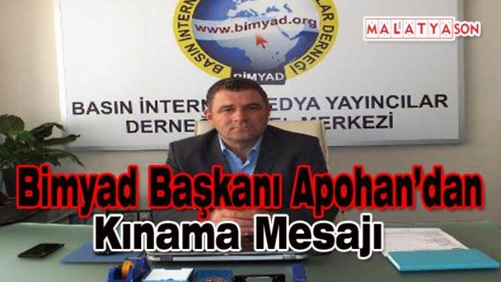 Bimyad Başkanı Apohan'dan Kınama Mesajı