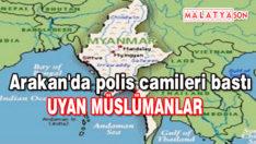 Arakan'da polis camileri bastı