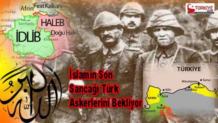 İslamın Son Sancağı Türk Askerlerini Bekliyor