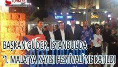 BAŞKAN GÜDER, İSTANBUL'DA '1. MALATYA KAYISI FESTİVALİ'NE KATILDI