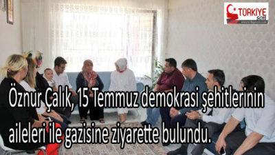 Öznur Çalık, 15 Temmuz demokrasi şehitlerinin aileleri ile gazisine ziyarette bulundu.