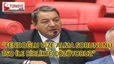 """""""FENDOĞLU VİZE ALMA SORUNUNU TSO İLE BİRLİKTE ÇÖZÜYORUZ"""""""