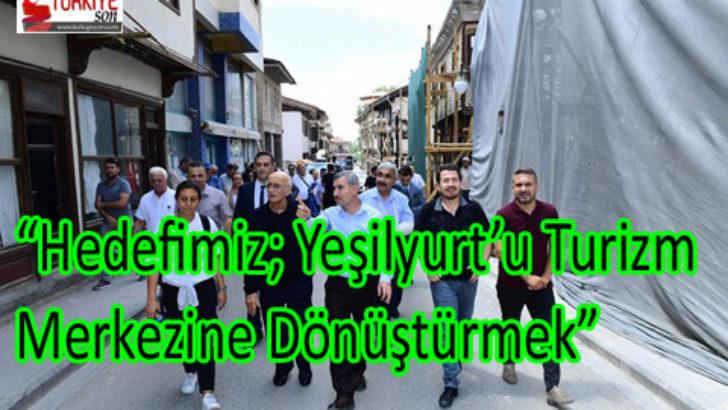 """""""Hedefimiz; Yeşilyurt'u Turizm Merkezine Dönüştürmek"""""""
