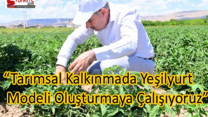 """""""Tarımsal Kalkınmada Yeşilyurt Modeli Oluşturmaya Çalışıyoruz"""""""