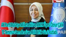 AK Parti Malatya Milletvekili ve MKYK Üyesi Öznur Çalık 15 Temmuz Demokrasi ve Milli Birlik Günü kutladı.