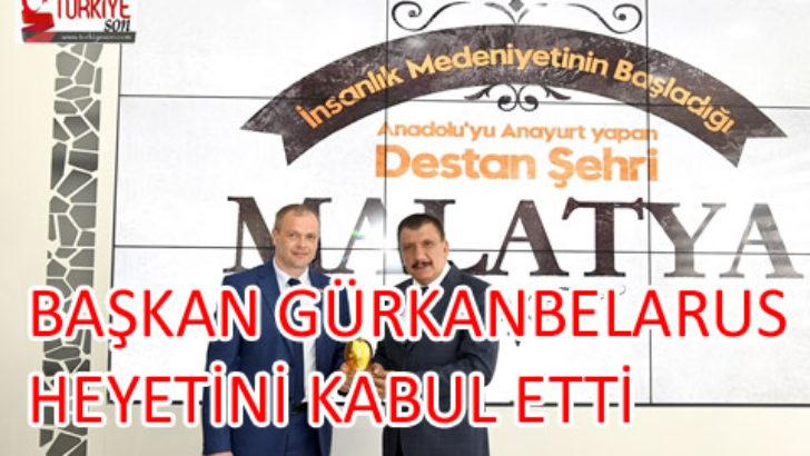BAŞKAN GÜRKAN, BELARUS HEYETİNİ KABUL ETTİ