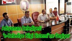 Adıyaman Belediyesi 'e-Belediye Bilgi Sistemi'ne Geçiyor