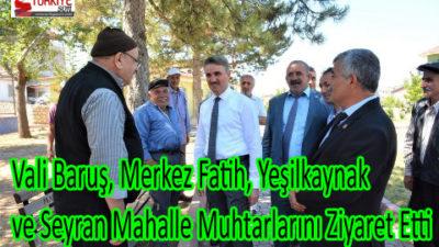 Vali Baruş, Merkez Fatih, Yeşilkaynak ve Seyran Mahalle Muhtarlarını Ziyaret Etti