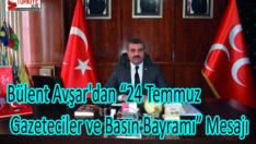 """Bülent Avşar'dan """"24 Temmuz Gazeteciler ve Basın Bayramı"""" Mesajı"""
