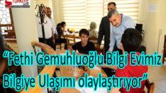 """""""Fethi Gemuhluoğlu Bilgi Evimiz, Bilgiye Ulaşımı Kolaylaştırıyor"""""""