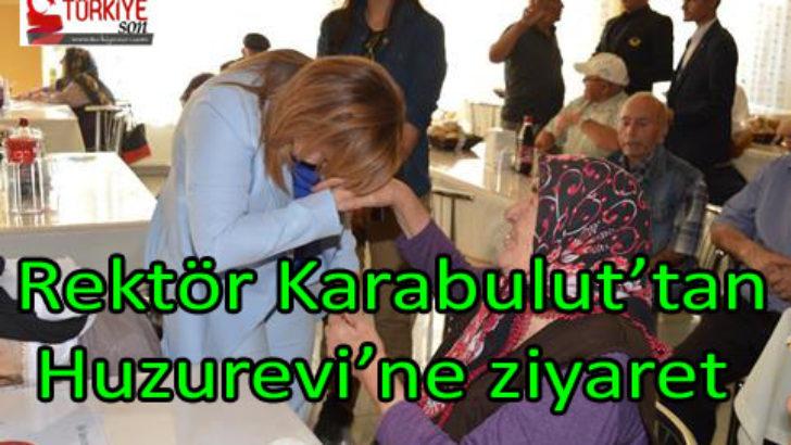 Rektör Karabulut'tan Huzurevi'ne ziyaret